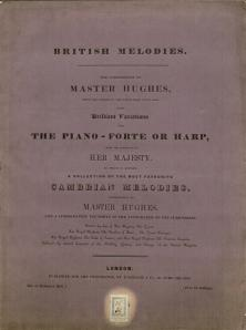 Hughes, Joseph Tudor.  British Melodies, the Composition of Master Hughes, from the fourth to the ninth year of his age (London: for the proprietor, by D'Almaine, undated).  Cover